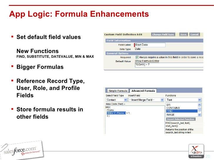App Logic: Formula Enhancements <ul><li>Set default field values  New Functions  FIND, SUBSTITUTE, DATEVALUE, MIN & MAX </...