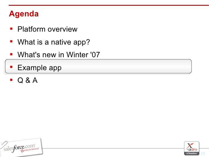 Agenda <ul><li>Platform overview </li></ul><ul><li>What is a native app? </li></ul><ul><li>What's new in Winter '07 </li><...