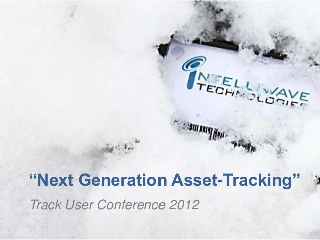 "Total Project Visibility™  ""Next Generation Asset-Tracking""  Track User Conference 2012"