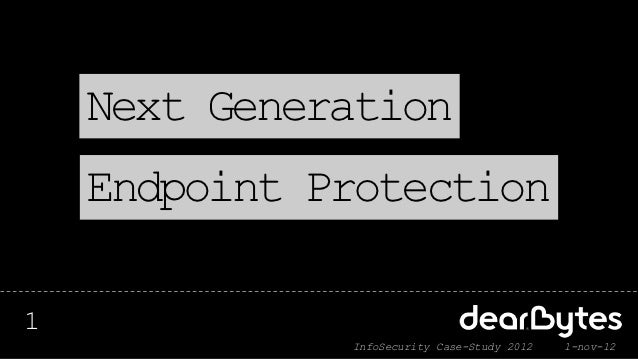 Next Generation    Endpoint Protection1              InfoSecurity Case-Study 2012   1-nov-12