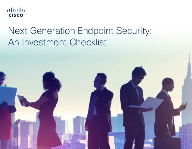 Addressing Advanced Web Threats Next Generation Endpoint Security: An Investment Checklist
