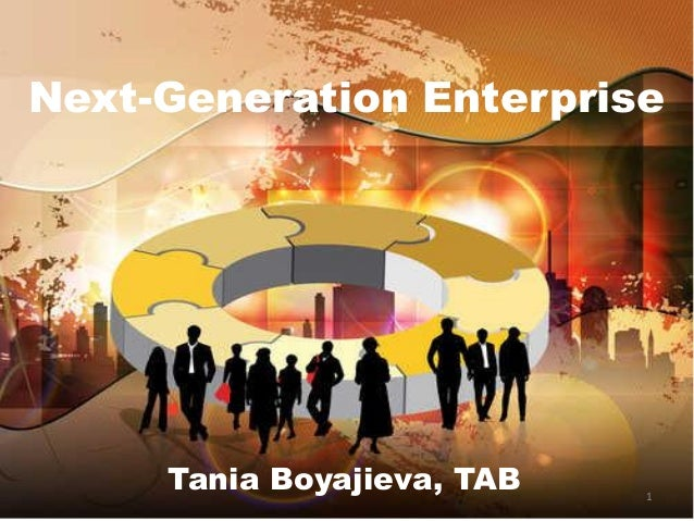 Next-Generation Enterprise Tania Boyajieva, TAB 1