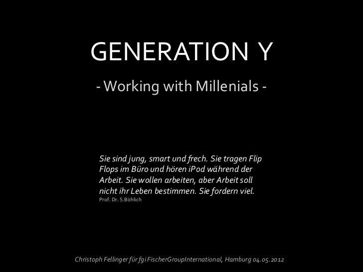 GENERATION Y       - Working with Millenials -        Sie sind jung, smart und frech. Sie tragen Flip        Flops im Büro...