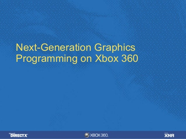 Next Generation Graphics Programming On Xbox 360