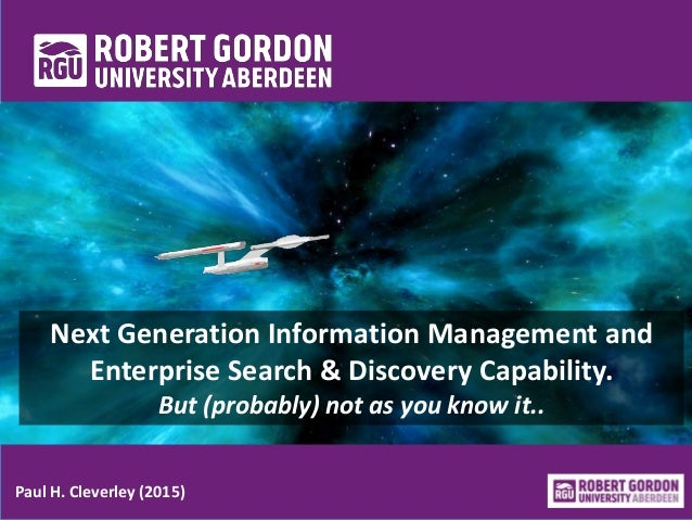 Next Generation Information Management and Enterprise Search & Discovery Capability. But (probably) not as you know it.. P...