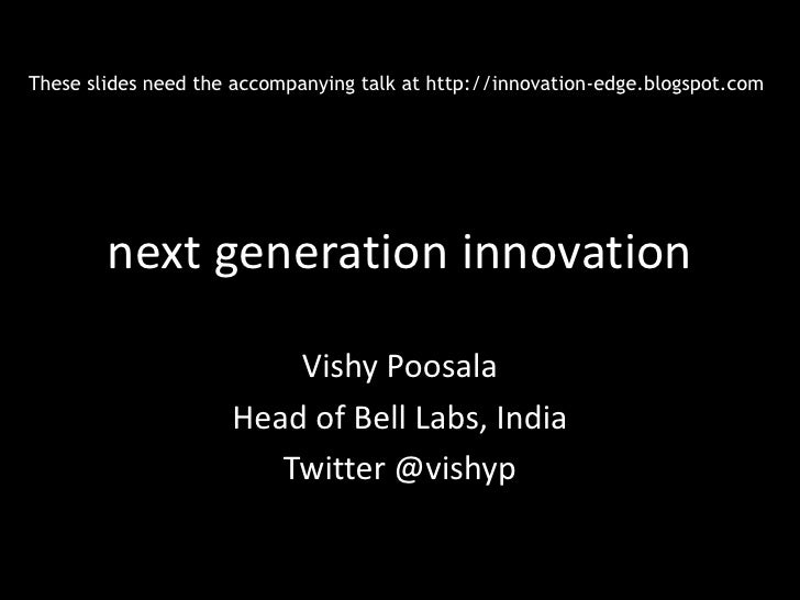 These slides need the accompanying talk at http://innovation-edge.blogspot.com        next generation innovation          ...