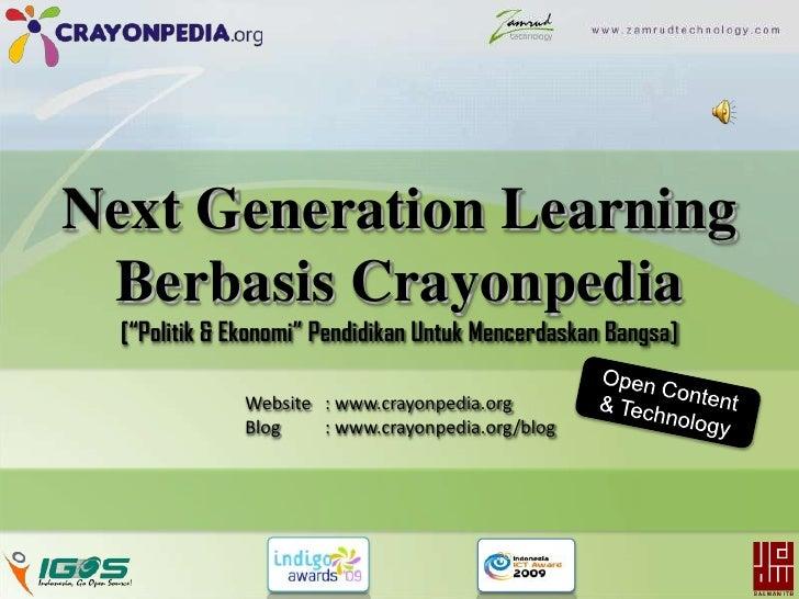 "Next Generation Learning<br />Berbasis Crayonpedia[""Politik & Ekonomi"" Pendidikan Untuk Mencerdaskan Bangsa]<br />Open Con..."