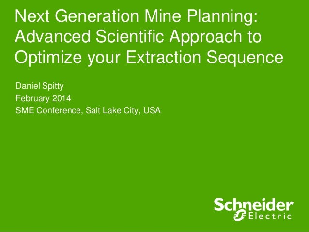 Next Generation Mine Planning: Advanced Scientific Approach to Optimize your Extraction Sequence Daniel Spitty February 20...