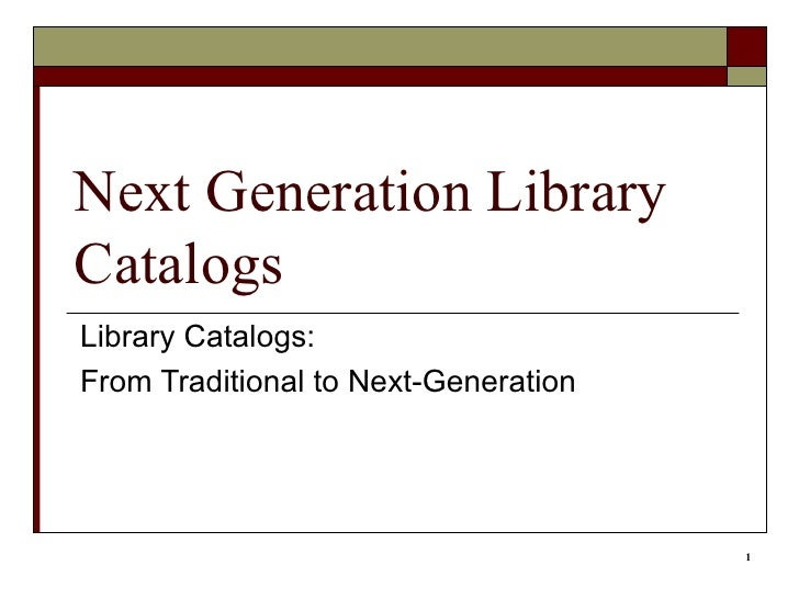 Next Generation Library Catalogs Library Catalogs: From Traditional to Next-Generation