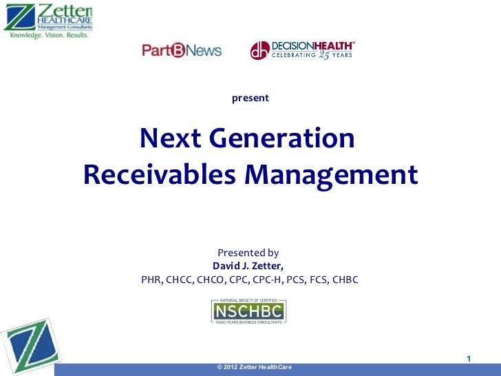 present    Next GenerationReceivables Management                 Presented by                David J. Zetter,   PHR, CHCC,...