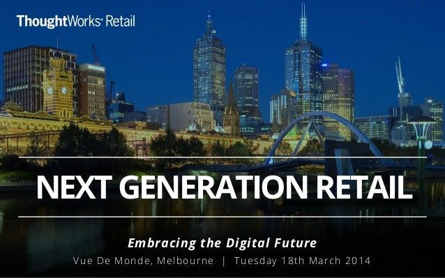 NEXTGENERATIONRETAIL Embracing the Digital Future Vue De Monde, Melbourne   Tuesday 18th March 2014