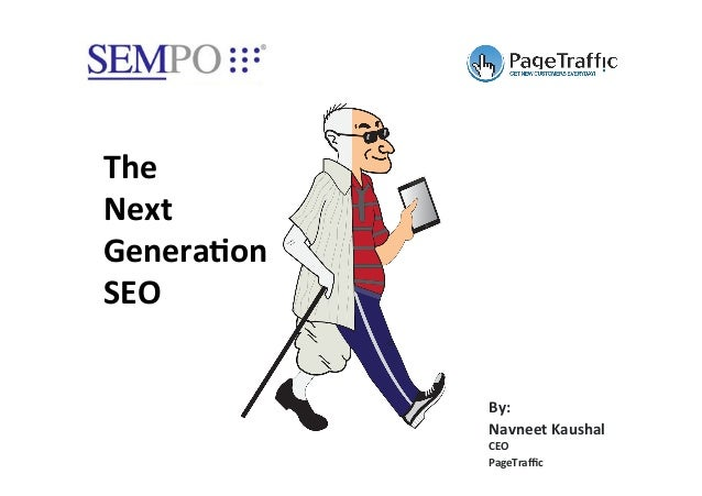 By:	    Navneet	   Kaushal	    CEO	    PageTraffic	    The	   	    Next	   	    Genera;on	   	    SEO