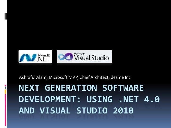 Next generation software development: USING .NET 4.0 and Visual studio 2010<br />Ashraful Alam, Microsoft MVP, Chief Archi...