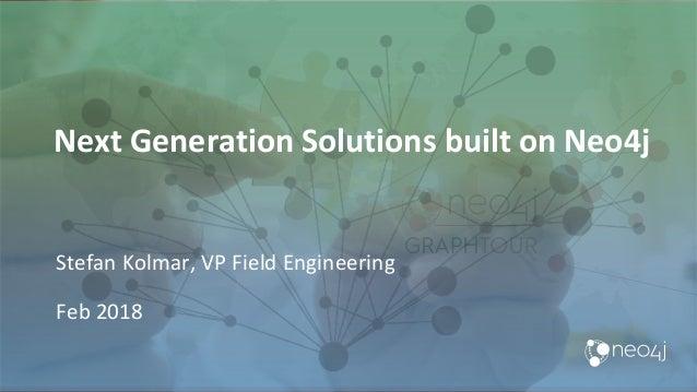 Next Generation Solutions built on Neo4j Stefan Kolmar, VP Field Engineering Feb 2018