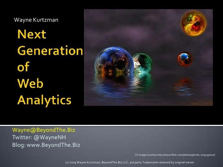 Wayne Kurtzman<br />Next Generation ofWeb Analytics<br />Wayne@BeyondThe.BizTwitter:@WayneNHBlog: www.BeyondThe.Biz<br />(...
