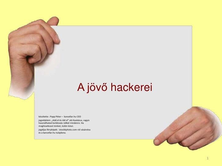 """A jövő hackerei<br />1<br />készítette : Papp Péter –  kancellar.huCEO<br />jogvédelem: """"Add el és Idd el"""" alá Kaukázus, v..."""