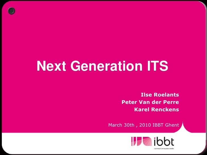 Next Generation ITS                      Ilse Roelants                Peter Van der Perre                    Karel Rencken...