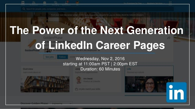 The Power of the Next Generation of LinkedIn Career Pages Wednesday, Nov 2, 2016 starting at 11:00am PST | 2:00pm EST Dura...