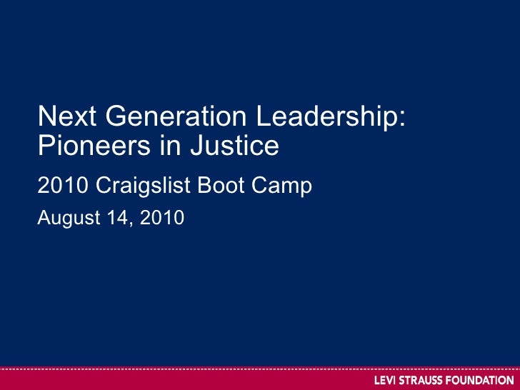Next Generation Leadership: Pioneers in Justice  2010 Craigslist Boot Camp August 14, 2010