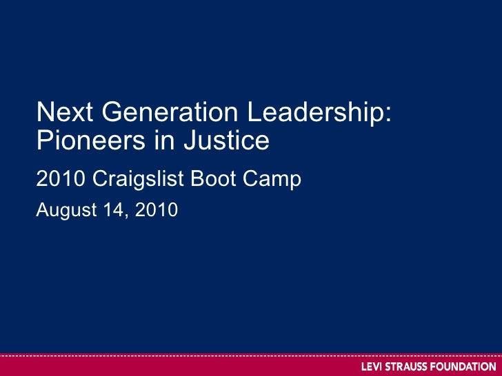 Next Generation Leadership: Pioneers in Justice  2010 Craigslist Boot Camp August 14, 2010
