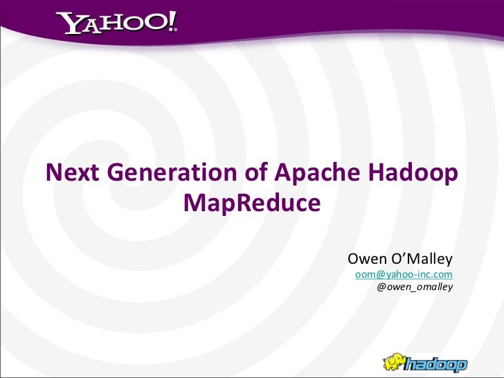 Next Generation of Apache Hadoop          MapReduce                       Owen O'Malley                       oom@yahoo-in...