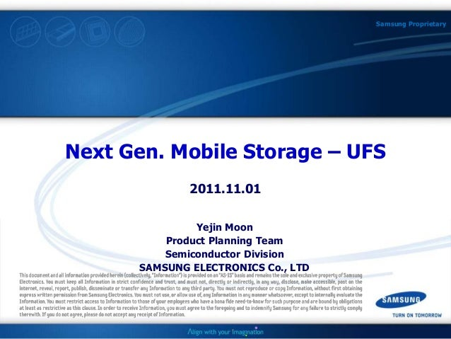 1 / ? Samsung Proprietary Next Gen. Mobile Storage – UFS 2011.11.01 Yejin Moon Product Planning Team Semiconductor Divisio...