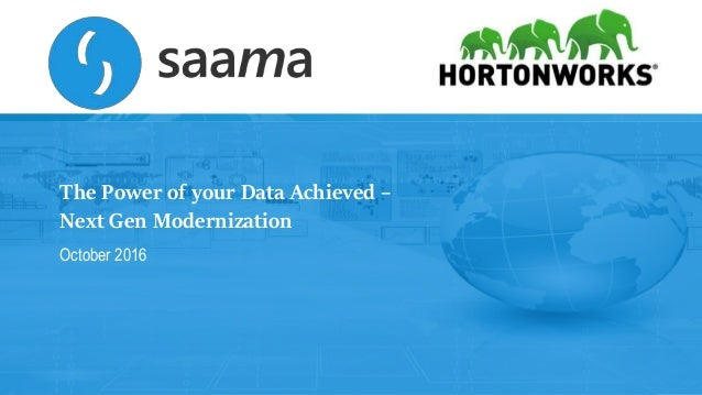 1Copyright © 2016, Saama Technologies and Hortonworks Inc. All Rights Reserved The Power of your Data Achieved – Next Gen ...
