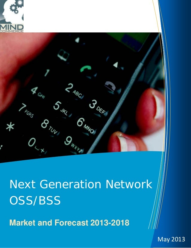 Next Generation NetworkOSS/BSSMarket and Forecast 2013-2018May 2013