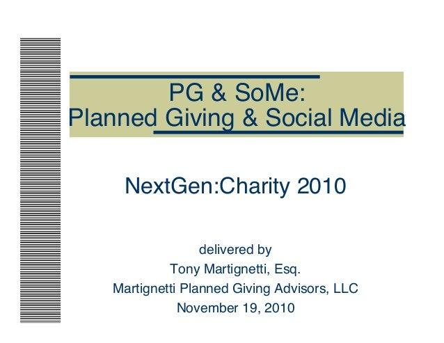 PG & SoMe: Planned Giving & Social Media NextGen:Charity 2010 delivered by Tony Martignetti, Esq. Martignetti Planned Givi...