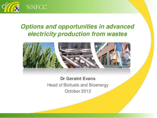NNFCCOptions and opportunities in advanced  electricity production from wastes              Dr Geraint Evans        Head o...
