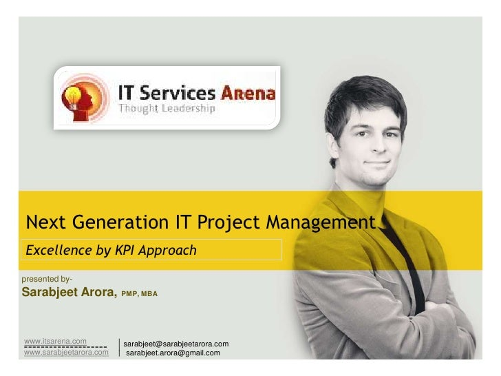 Next Generation IT Project Management <br />Excellence by KPI Approach<br />presented by-<br />Sarabjeet Arora, PMP, MBA<b...