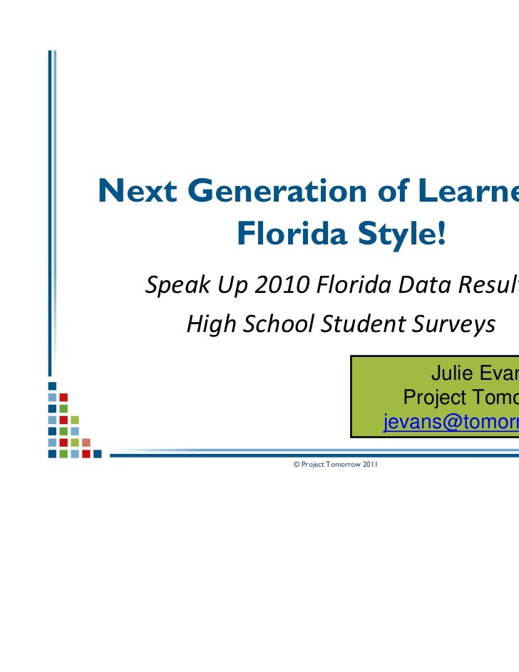 Next Generation of Learners –       Florida Style!  Speak Up 2010 Florida Data Results     High School Student Surveys    ...