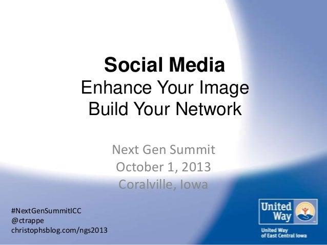 Social Media Enhance Your Image Build Your Network Next Gen Summit October 1, 2013 Coralville, Iowa #NextGenSummitICC @ctr...
