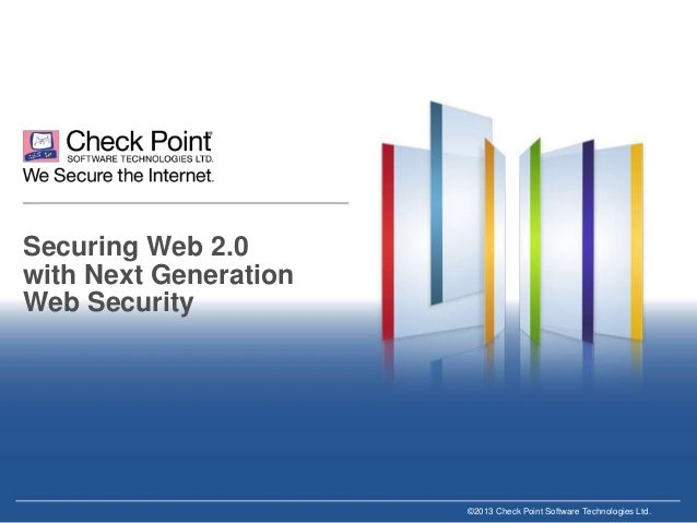 Securing Web 2.0 with Next Generation Web Security  ©2013 Check Point Software Technologies Ltd.