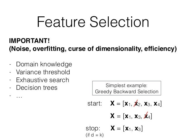 Feature Selection - Domain knowledge - Variance threshold - Exhaustive search - Decision trees - … IMPORTANT! (Noise, over...
