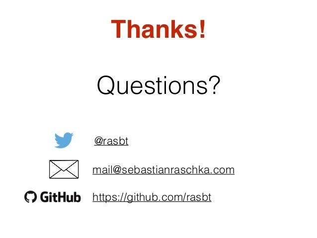 Questions? mail@sebastianraschka com https://github com
