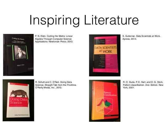 Inspiring Literature P. N. Klein. Coding the Matrix: Linear Algebra Through Computer Science Applications. Newtonian Press...