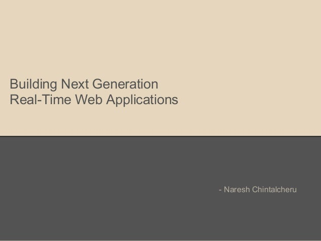 Building Next Generation Real-Time Web Applications - Naresh Chintalcheru