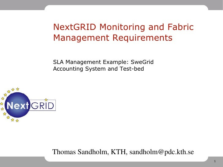NextGRID Monitoring and Fabric Management Requirements SLA Management Example: SweGrid Accounting System and Test-bed Thom...
