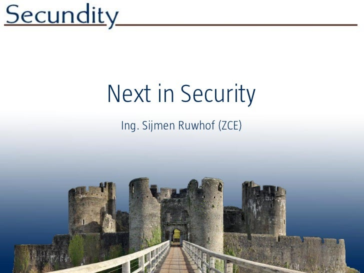 Next in Security Ing. Sijmen Ruwhof (ZCE)