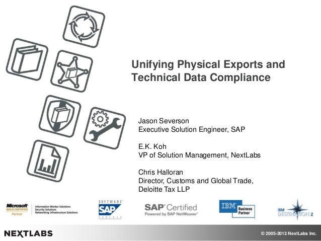 Unifying Physical Exports and Technical Data Compliance  Jason Severson Executive Solution Engineer, SAP E.K. Koh VP of So...