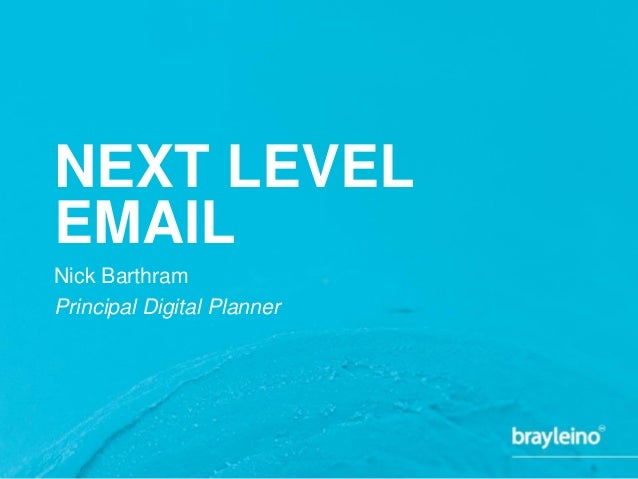 NEXT LEVEL EMAIL Nick Barthram Principal Digital Planner