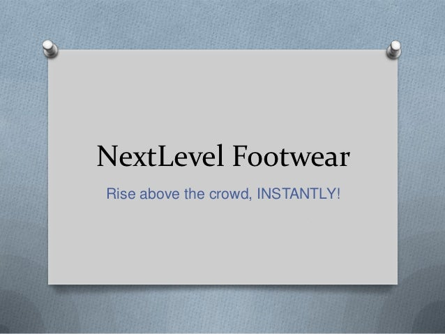 NextLevel FootwearRise above the crowd, INSTANTLY!