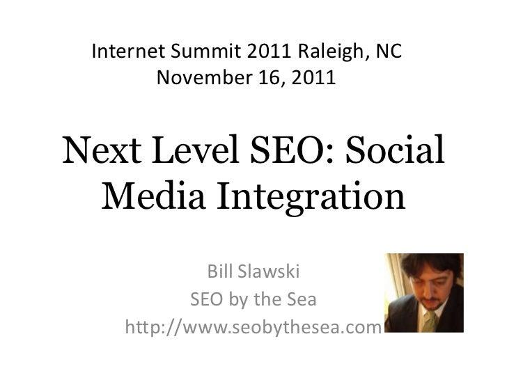 Internet Summit 2011 Raleigh, NC        November 16, 2011Next Level SEO: Social  Media Integration             Bill Slawsk...