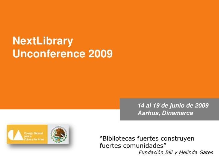"""NextLibrary<br />Unconference 2009<br />14 al 19 de junio de 2009<br />Aarhus, Dinamarca<br />""""Bibliotecas fuertes constru..."""