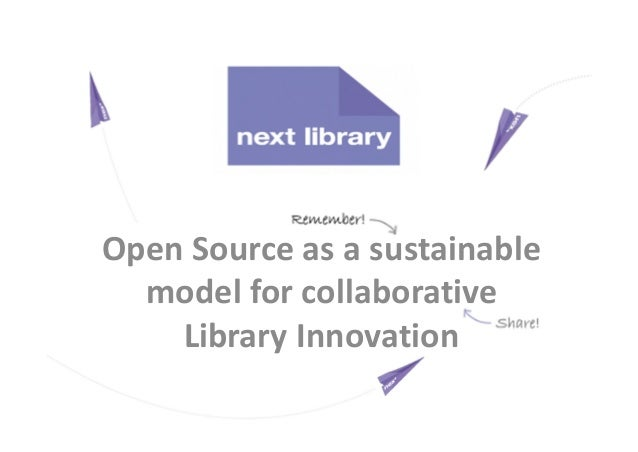 Open Source as a sustainable  model for collaborative    Library Innovation