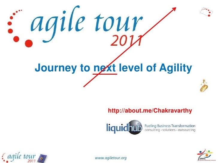 Journey to next level of Agility<br />చక్రవర్తి<br />http://about.me/Chakravarthy<br />0<br />www.agiletour.org<br />