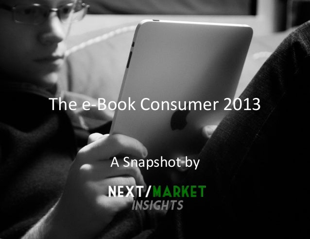 The	  e-­‐Book	  Consumer	  2013	             A	  Snapshot	  by