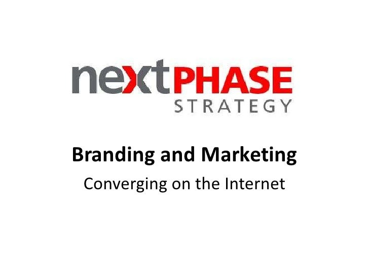 Branding and Marketing<br />Converging on the Internet <br />