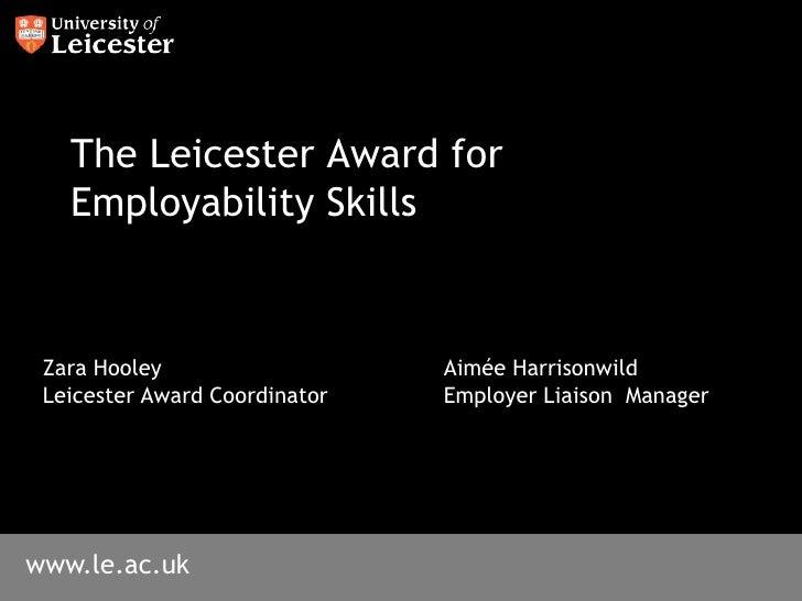 The Leicester Award for Employability Skills<br />Zara HooleyAimée Harrisonwild<br />Leicester Award CoordinatorEmpl...